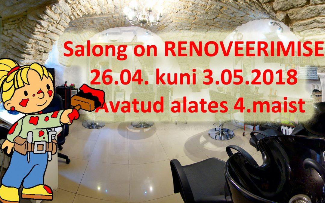 Salong on renoveerimisel 26.04-03.05.2018